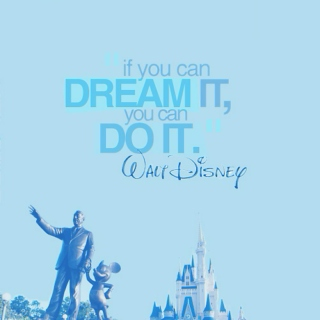 """if you can dream it,"