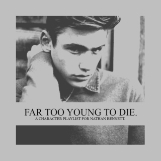 FAR TOO YOUNG TO DIE.