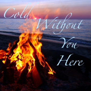 Cold Without You Here