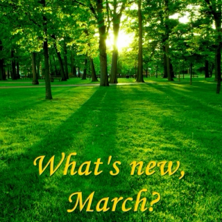 What's New, March?
