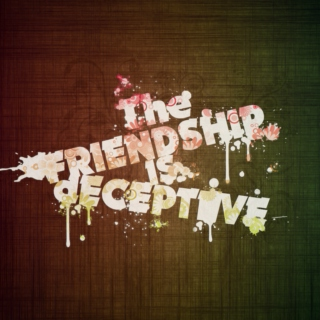 Deceptive Friendship