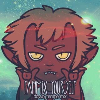 fanmix yourself | down tempo mix