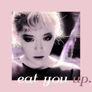 eat you up.