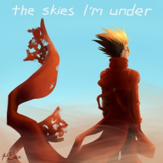 the skies I'm under - vash the stampede fanmix