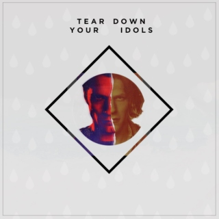 tear down your idols