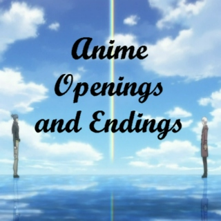 Anime Openings and Endings