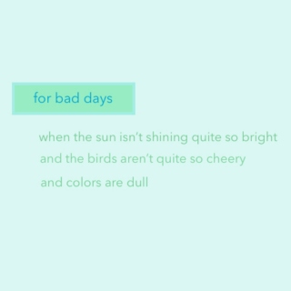 for bad days