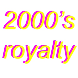 2000's royalty