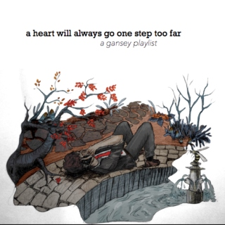 a heart will always go one step too far || a gansey playlist