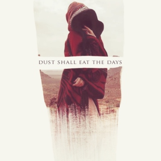 Dust Shall Eat The Days