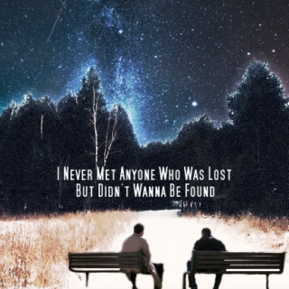 I Never Met Anyone Who Was Lost But Didn't Wanna Be Found