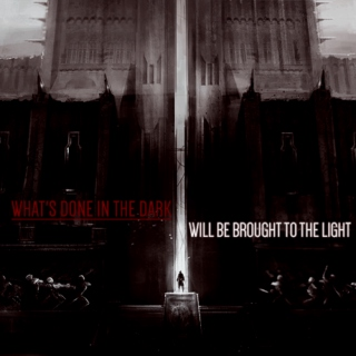 What's been done in the dark will be brought to the light