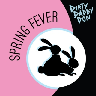 Dirty Daddy Don's SPRING FEVER