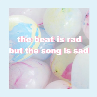 the beat is rad but the song is sad
