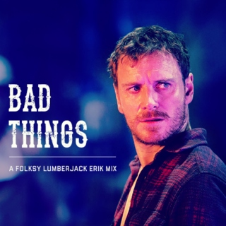 Bad Things, A Folksy Lumberjack Erik Mix
