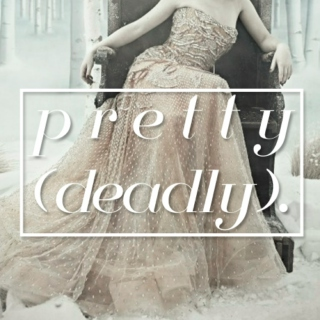 pretty(deadly).