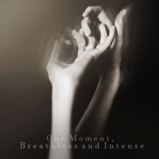 One Moment, Breathless and Intense