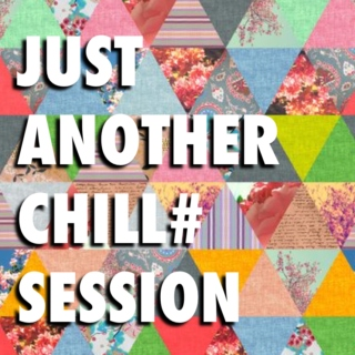 Just Another Chill Session #1