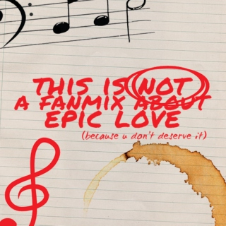 this is not a fanmix about epic love (because you don't deserve it)
