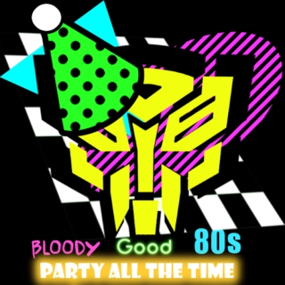 Bloody Good 80s............ Party Time Mix