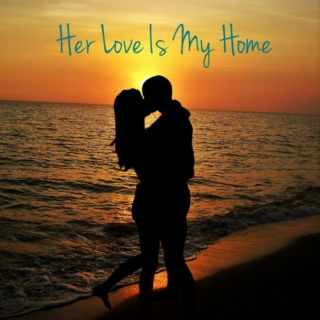 Her Love is My Home