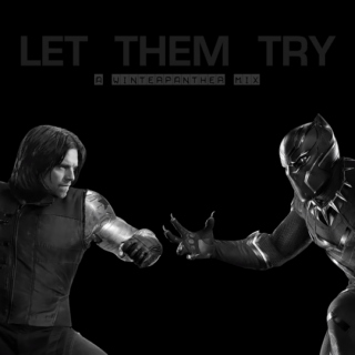 LET THEM TRY - A T'Challa + Bucky mix