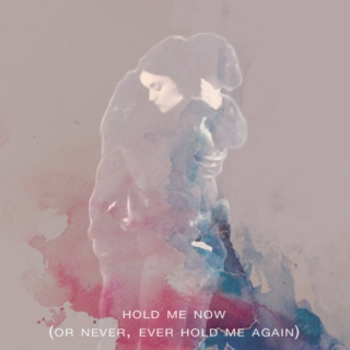 Hold Me Now (Or Never, Ever Hold Me Again)
