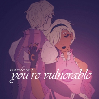 you're vulnerable ~ rosedave