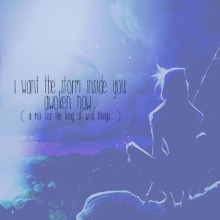 i want the storm inside you awoken now.