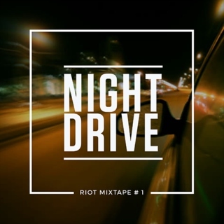 Night Drive (Riot Mixtape # 1)
