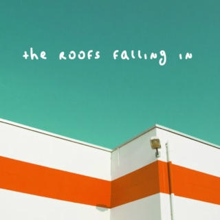 the roofs falling in