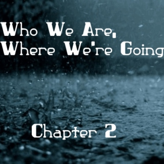 Who We Are, Where We're Going Chapter 2