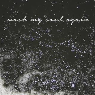 wash my soul again
