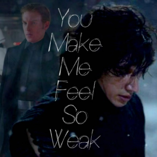 You Make Me Feel So Weak