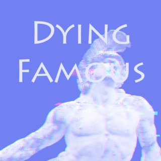 Dying Famous