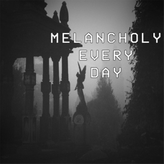 Melancholy Every Day