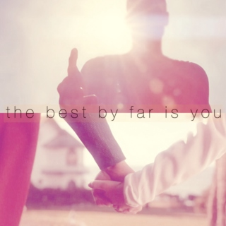 the best by far is you