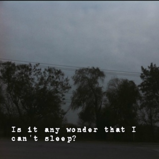 Is it any wonder that I can't sleep?