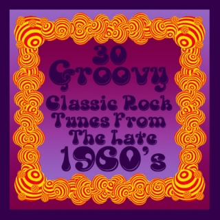30 Groovy Classic Rock Tunes From The Late 1960's