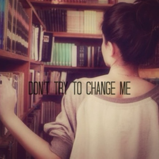 Don't Try to Change Me