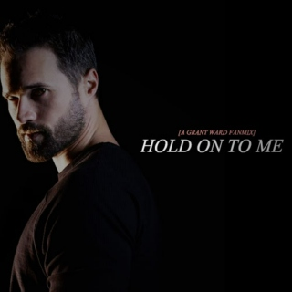 hold on to me; a grant ward fanmix