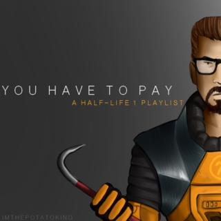 You Have to Pay - HL1 Playlist