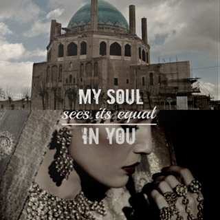 my soul sees its equal in you