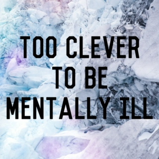 too clever to be mentally ill