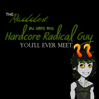 The Raddest and simply most Hardcore Radical Guy you'll ever meet.