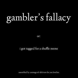 gambler's fallacy, or: i got tagged for a shuffle meme