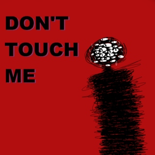 I SAID DON'T FUCKING TOUCH ME