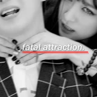 fatal attraction.