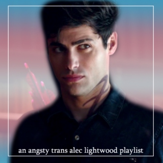 an angsty trans alec lightwood playlist