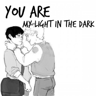 you are my light in the dark.